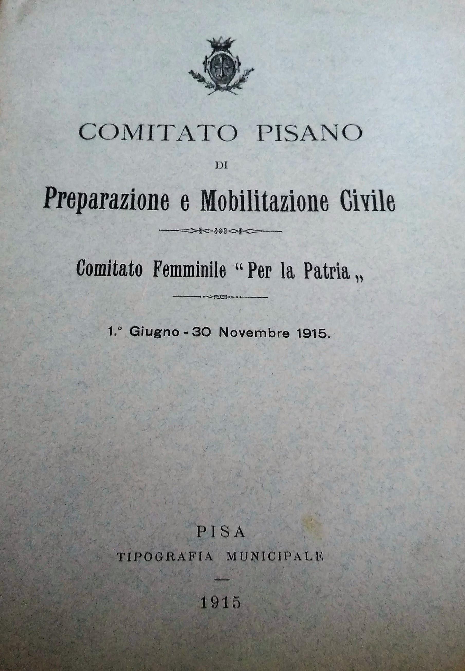 Frontespizio dell'opuscolo Comitato Pisano di preparazione e mobilitazione civile. Comitato femminile per la patria, Pisa, Tip. Municipale, 1915.
