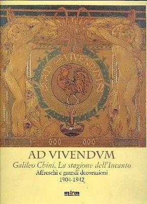 Ad Vivendum. Galileo Chini- la stagione dell incanto, affreschi e grandi decorazioni, 1904-1942, catalogo a cura di BENZI FABIO, Pistoia