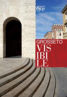 Grosseto visibile. Guida alla città e alla sua arte pubblica, a cura di M. Celuzza e M. Papa, Effigi 2013
