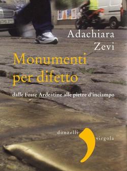 A. Zevi, Monumenti per difetto dalle Fosse Ardeatine alle pietre d'inciampo, Donzelli, 2014