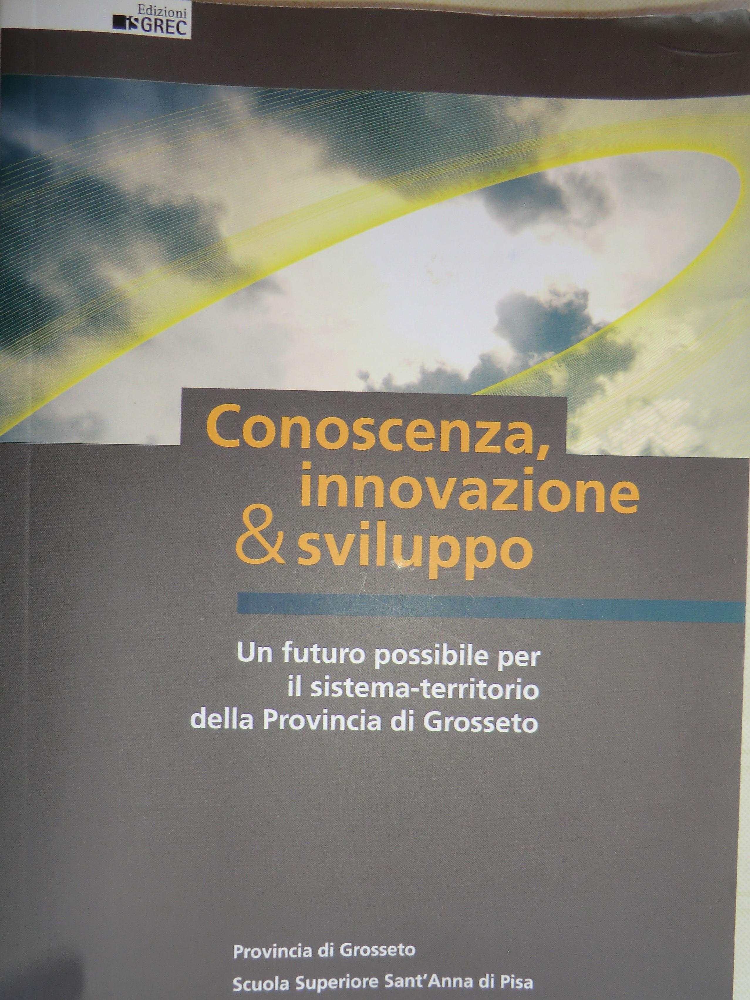 Scuola Superiore Sant'Anna di Pisa, Provincia di Grosseto, Conoscenza, innovazione & sviluppo, Edizioni ISGREC, Grosseto 2009