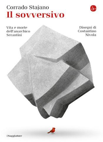 """""""Il sovversivo. Vita e morte dell'anarchico Serantini"""" (Corrado Stajano, il Saggiatore, Milano 2019)"""