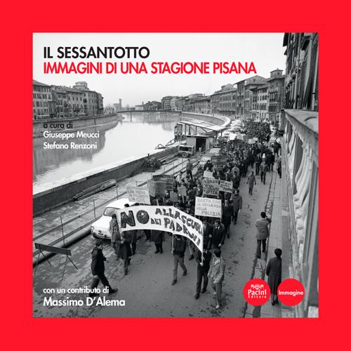 Il Sessantotto. Immagini di una stagione pisana (G. Meucci, S. Renzoni, a cura di; Pacini editore, Pisa 2017)