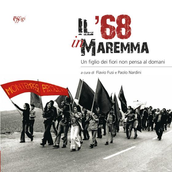 Il 68 in maremma, a cura di Flavio Fusi e Paolo Nardini (Effigi 2018)