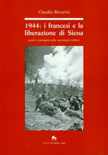 BISCARINI C., 1944. I francesi e la liberazione di Siena, Siena, Nuova Immagine, 1991.