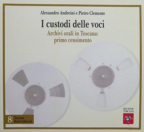 A. Andreini, P. Clemente (a cura), I custodi delle voci. Archivi orali in Toscana: primo censimento, Firenze, Centro Stampa Regione Toscana, 2007.