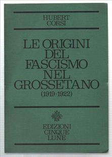 H. Corsi, Le Origini Del Fascismo Nel Grossetano (1919-1922), Ed. Cinque Lune, 1973